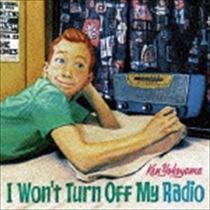 Ken Yokoyama / I Won't Turn Off My Radio [CD]