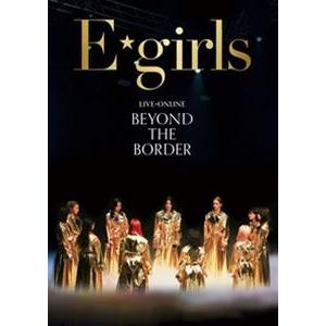 E-girls/LIVE×ONLINE BEYOND THE BORDER (初回仕様) [DVD]|ggking