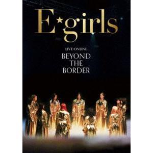 E-girls/LIVE×ONLINE BEYOND THE BORDER [DVD]|ggking