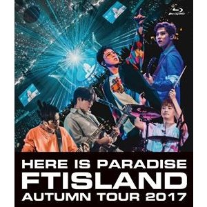 FTISLAND Autumn Tour 2017 -here is Paradise- [Blu-ray]|ggking