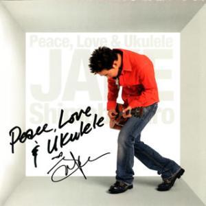 Jake Shimabukuro / Peace,Love&Ukulele[CD]