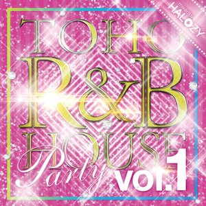 TOHO R&B HOUSE Party Vol.1 -Halozy-|grep