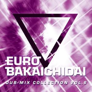 EUROBAKA ICHIDAI DUB-MIX COLLECTION VOL.6 -Eurobeat Union-|grep