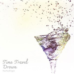 Time Travel Drown -Time Travel Airport- grep