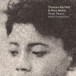 輸入盤 THOMAS BARTLETT & NICO MUHLY / PETER PEARS: BALINESE CEREMONIAL MUSIC [CD]|guruguru