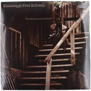 輸入盤 MISSISSIPPI FRED MCDOWELL / I DO NOT PLAY NO ROCK N ROLL [LP]