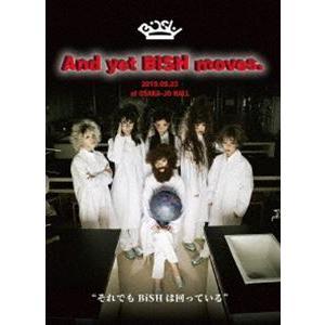 BiSH/And yet BiSH moves. [DVD]