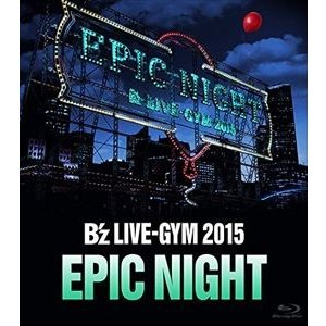B'z LIVE-GYM 2015 -EPIC NIGHT- [Blu-ray]|guruguru