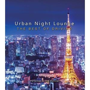 Urban Night Lounge presents -THE BEST OF DRIVING- Performed by The Illuminati [CD]