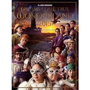 DREAMS COME TRUE/史上最強の移動遊園地 DREAMS COME TRUE WONDERLAND 2015 ワンダーランド王国と3つの団 [DVD]|guruguru