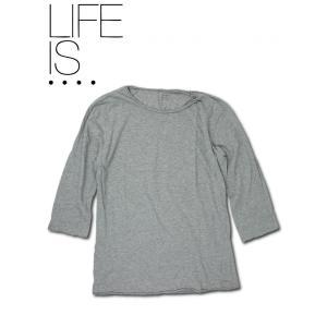 LIFE IS.... ライフイズ Tシャツ ラフネック 七分丈 日本製 グレー hartleystore