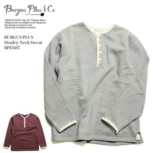 BURGUS PLUS(バーガスプラス) ヘンリーネックスウェット BP17607|hinoya-ameyoko