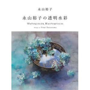 永山裕子の透明水彩Watercolor Masterpieces:Works of Yuko Nagayama|hkt-tsutayabooks