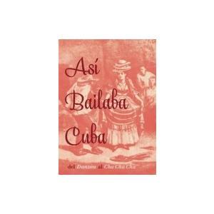 オムニバス(コンピレーション) / Asi Bailaba Cuba Del Danzon Al Cha Cha Cha:  ダンソーンからチャチャチャへ〜キューバ|hmv