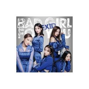 EXID / Bad Girl For You 【初回限定盤B】(CD+DVD+グッズ)  〔CD Maxi〕|hmv