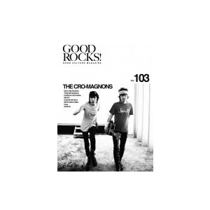GOOD ROCKS! Vol.103【表紙:ザ・クロマニヨンズ】 / GOOD ROCKS! 編集部  〔本〕