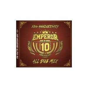 EMPEROR (ジャパニーズ・レゲエ) / EMPEROR 10th Anniversary ALL DUB MIX  〔CD〕|hmv