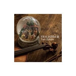 葉加瀬太郎 ハカセタロウ / VIOLINISM III 【初回生産限定盤】 (2CD) 国内盤 〔CD〕|hmv