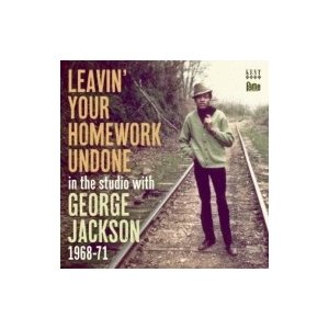 George Jackson ジョージジャクソン / Leavin' Your Homework Undone-in The Studio With George Jackson:  1968-71 輸入盤 〔CD〕|hmv