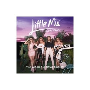 Little Mix / Glory Days:  Japan Platinum Edition 【初回生産限定盤】 (CD+DVD) 国内盤 〔CD〕|hmv