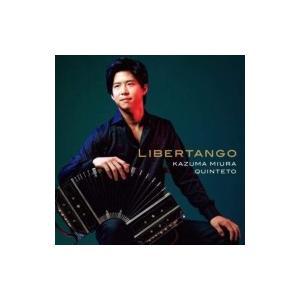 三浦一馬 / Libertango 国内盤 〔CD〕 hmv
