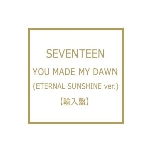 SEVENTEEN / 6th Mini Album:  YOU MADE MY DAWN (ETERNAL SUNSHINE ver.)  〔CD〕|hmv