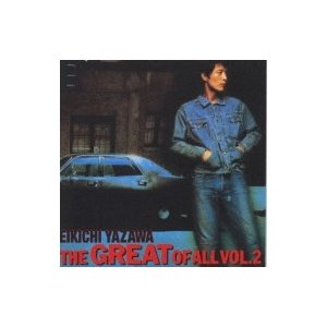 矢沢永吉 / THE GREAT OF ALL VOL.2 ...