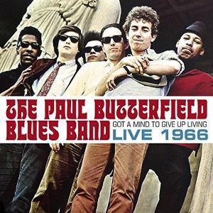 ポール・バターフィールド・ブルース・バンド / ガット・ア・マインド・トゥ・ギヴ・アップ・リヴィング - ライブ 1966|hoyhoy-records