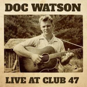 ドク・ワトソン Doc Watson / ライブ・アット・クラブ47|hoyhoy-records