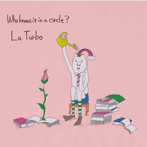 La Turbo(ラ・ターボ) / Who knows it in a circle?|hoyhoy-records