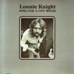 ロニー・ナイト Lonnie Knight / ソング・フォー・ア・シティー・マウス Song for a City Mouse