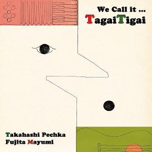 TagaiTigai (タガイチガイ) 藤田まゆみ タカハシペチカ / We Call it… TagaiTigai hoyhoy-records