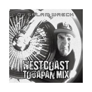 WESTCOAST TO JAPAN MIX / DJ SALAM WRECK