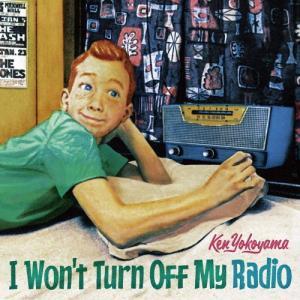 I Won't Turn Off My Radio/Ken Yokoyama[CD]【返品種別A】