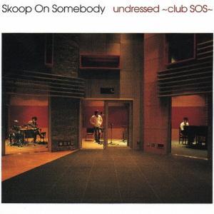 undressed〜club SOS〜/Skoop On Somebody[CD]【返品種別A】|joshin-cddvd