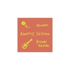 ACOUSTIC SESSION/RUEED×Yukihiro Atsumi[CD]【返品種別A】 joshin-cddvd