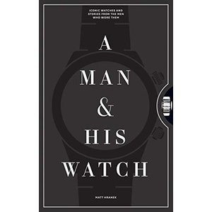A Man & His Watch: Iconic Watches and Stories from the Men Who Wore Them【並行輸入品】 lakibox28