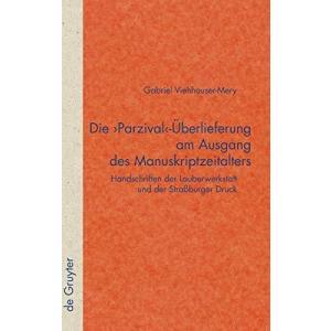 Die 'Parzival'-〓berlieferung am Ausgang des Manuskriptzeitalters (Quellen Und Forschungen Zur Literatur- Und Kulturgeschichte, 68 (302)) (G lakibox28