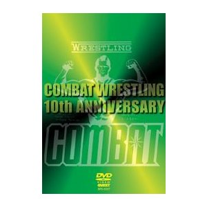 COMBAT WRESTLING  THE 10th ANNIVERSARY [DVD]|lutadorfight