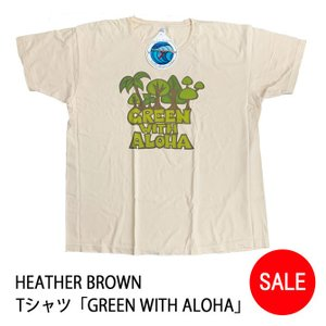 SALE20%OFF!HEATHER BROWN ヘザーブラウン Tシャツ Green with Aloha Trees|makai
