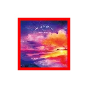 Good Mellows For Sunset Feeling [CD] V.A.(監修・選曲:橋本 徹)