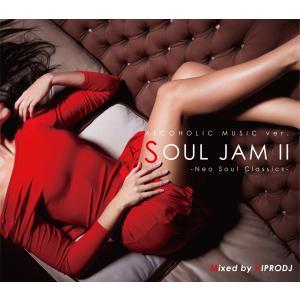 【洋楽CD・MixCD】Alcoholic Music ver. Soul Jam II -Neo Soul Classics- / Hiprodj[M便 2/12]|mixcd24