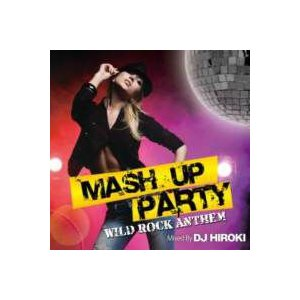 【MixCD】【洋楽】ブレンドMash Up Party -Wild Rock Anthem- / DJ Hiroki[M便 2/12]|mixcd24