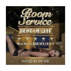 2014年ベスト【MixCD】Room Service Best Of 2014 -Slow Sweet R&B Melody's- / DJ Tek[M便 2/12]【MixCD24】|mixcd24