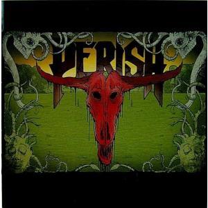 PERISH ペリッシュ / PERISH