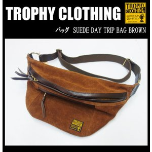 TROPHY CLOTHING トロフィークロージング バッグ SUEDE DAY TRIP BAG BROWN|moveclothing