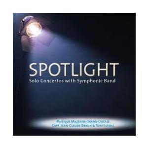 スポットライト:バンドとソリストのための作品集 | ルクセンブルク軍楽隊  ( 吹奏楽 | CD )|msjp