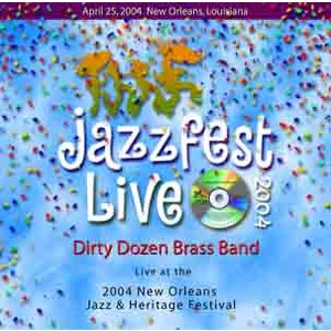 ダーティーダズンブラスバンド Dirty Dozen Brass Band - Live at the 2004 New Orleans Jazz & Herritage Festival (CD)|musique69