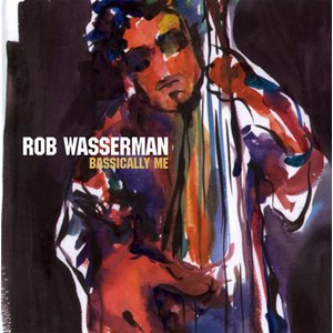 ロブワッサーマン Rob Wasserman - Basically Me (CD)|musique69