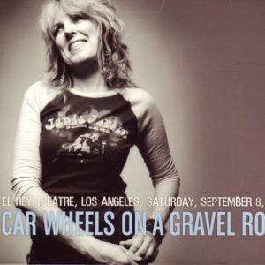 ルシンダウィリアムズ Lucinda Williams - Car Wheels on a Gravel Road: El Rey Los Angeles, Ca, 09/08/2007 (CD)|musique69